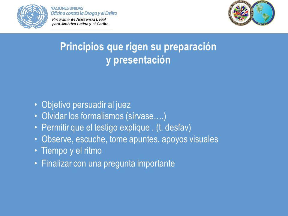 Principios que rigen su preparación y presentación Objetivo persuadir al juez Olvidar los formalismos (sírvase….) Permitir que el testigo explique. (t