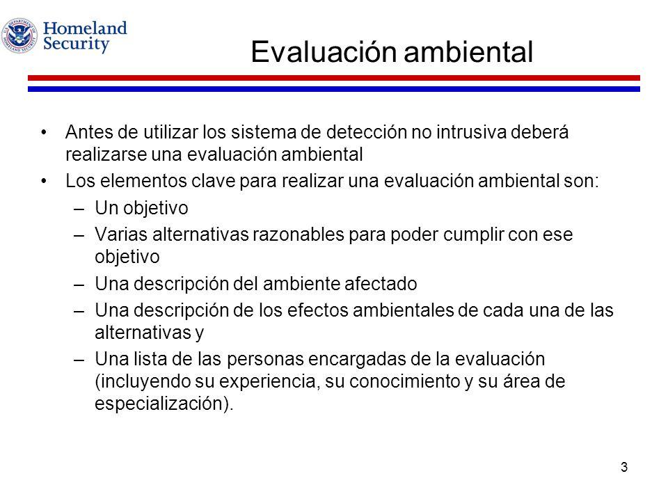 3 Evaluación ambiental Antes de utilizar los sistema de detección no intrusiva deberá realizarse una evaluación ambiental Los elementos clave para rea
