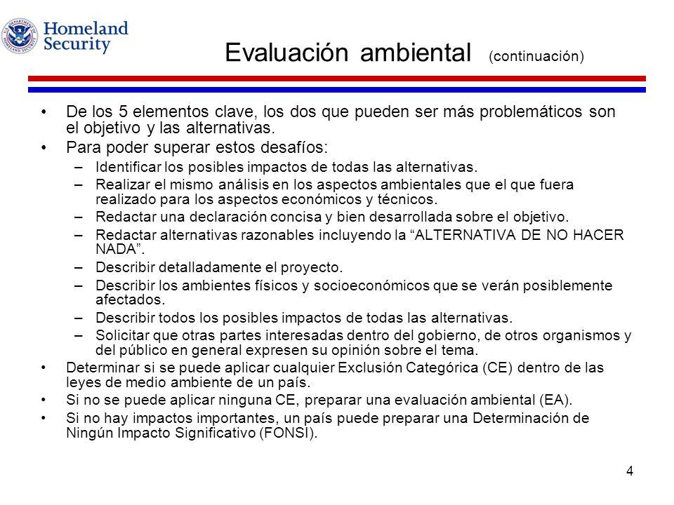 4 Evaluación ambiental (continuación) De los 5 elementos clave, los dos que pueden ser más problemáticos son el objetivo y las alternativas. Para pode