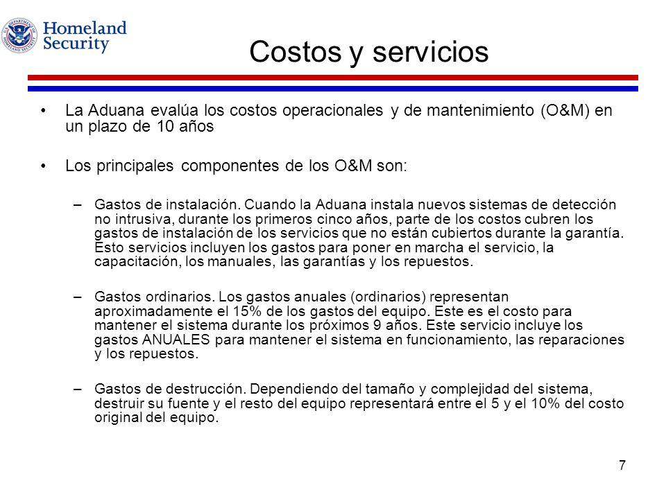 7 Costos y servicios La Aduana evalúa los costos operacionales y de mantenimiento (O&M) en un plazo de 10 años Los principales componentes de los O&M