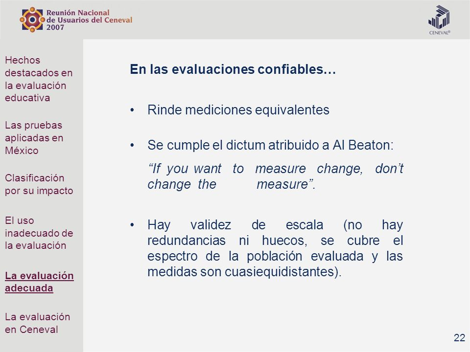 En las evaluaciones confiables… Rinde mediciones equivalentes Se cumple el dictum atribuido a Al Beaton: If you want to measure change, dont change the measure.