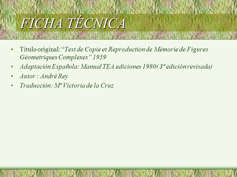 FICHA TÉCNICA Titulo original: Test de Copie et Reproduction de Mémorie de Figures Géometriques Complexes 1959 Adaptación Española: Manual TEA edicion