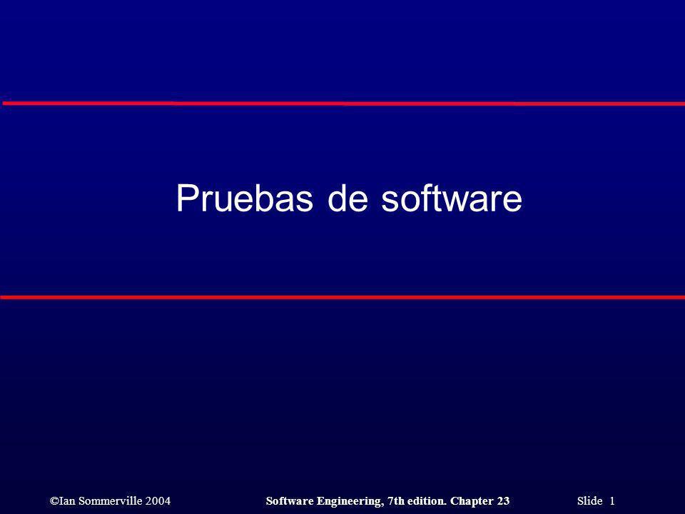 ©Ian Sommerville 2004Software Engineering, 7th edition. Chapter 23 Slide 1 Pruebas de software