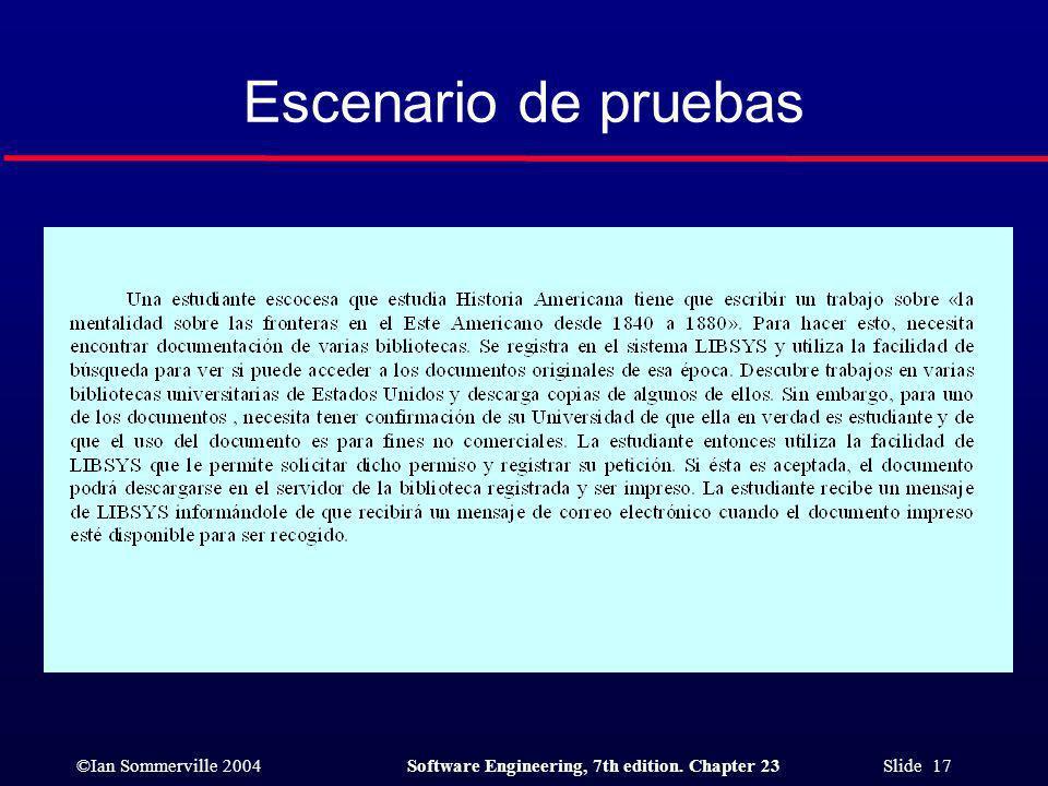 ©Ian Sommerville 2004Software Engineering, 7th edition. Chapter 23 Slide 17 Escenario de pruebas