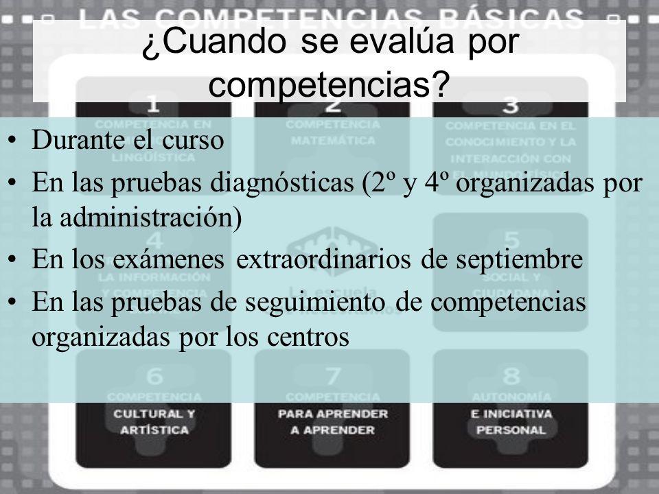 ¿Cuando se evalúa por competencias? Durante el curso En las pruebas diagnósticas (2º y 4º organizadas por la administración) En los exámenes extraordi
