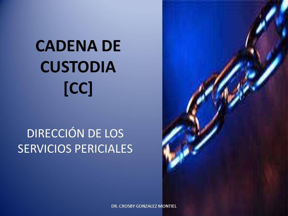 CADENA DE CUSTODIA [CC] DIRECCIÓN DE LOS SERVICIOS PERICIALES DR. CROSBY GONZALEZ MONTIEL