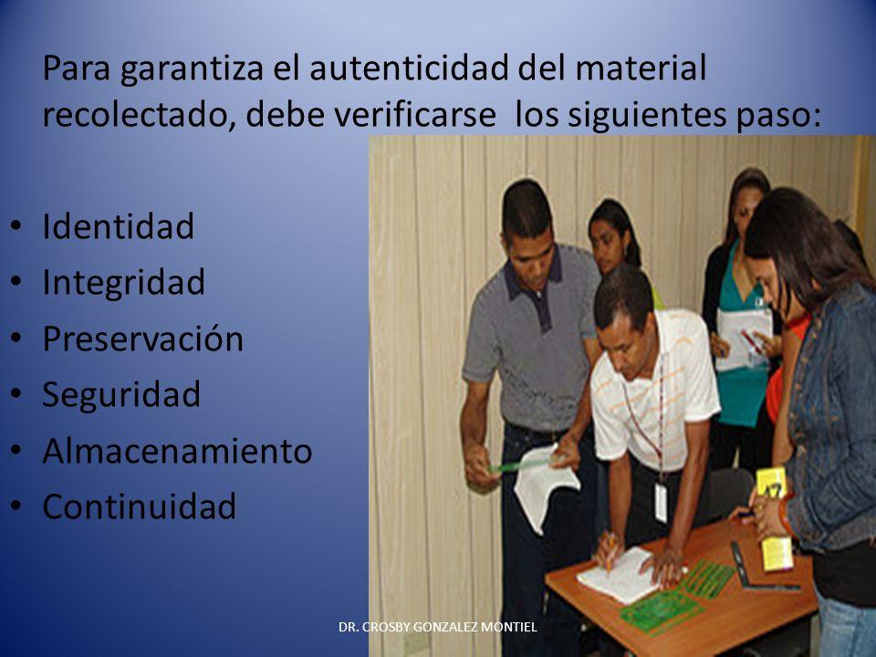 Para garantiza el autenticidad del material recolectado, debe verificarse los siguientes paso: Identidad Integridad Preservación Seguridad Almacenamie
