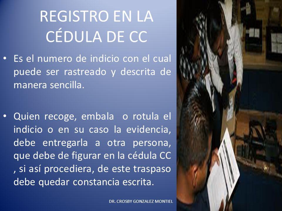 REGISTRO EN LA CÉDULA DE CC Es el numero de indicio con el cual puede ser rastreado y descrita de manera sencilla. Quien recoge, embala o rotula el in