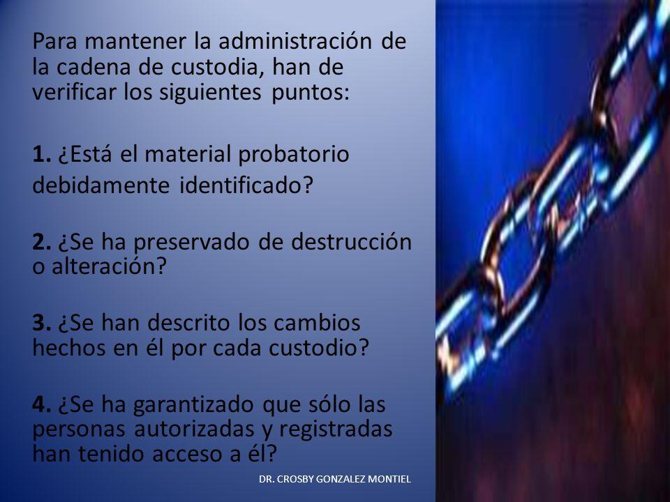 Para mantener la administración de la cadena de custodia, han de verificar los siguientes puntos: 1. ¿Está el material probatorio debidamente identifi
