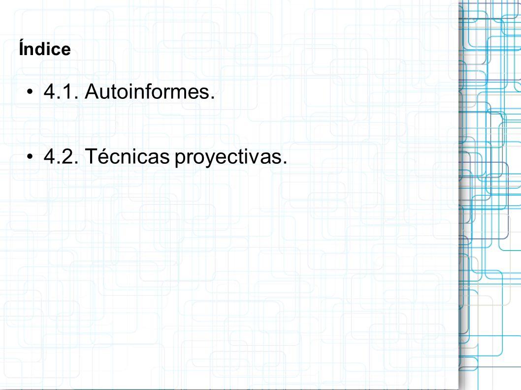 Índice 4.1. Autoinformes. 4.2. Técnicas proyectivas.