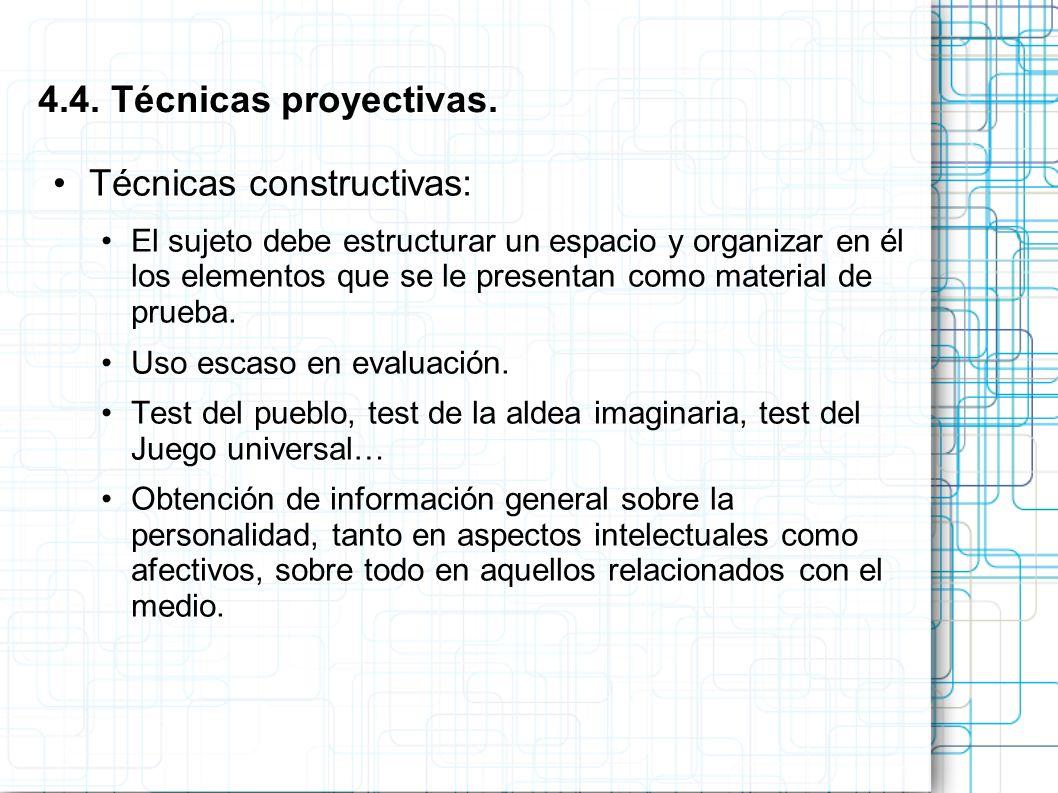 Técnicas constructivas: El sujeto debe estructurar un espacio y organizar en él los elementos que se le presentan como material de prueba. Uso escaso