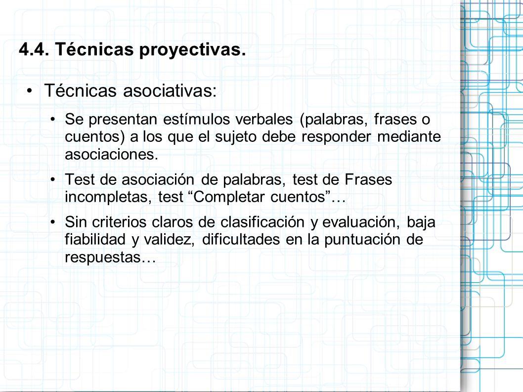 Técnicas asociativas: Se presentan estímulos verbales (palabras, frases o cuentos) a los que el sujeto debe responder mediante asociaciones. Test de a