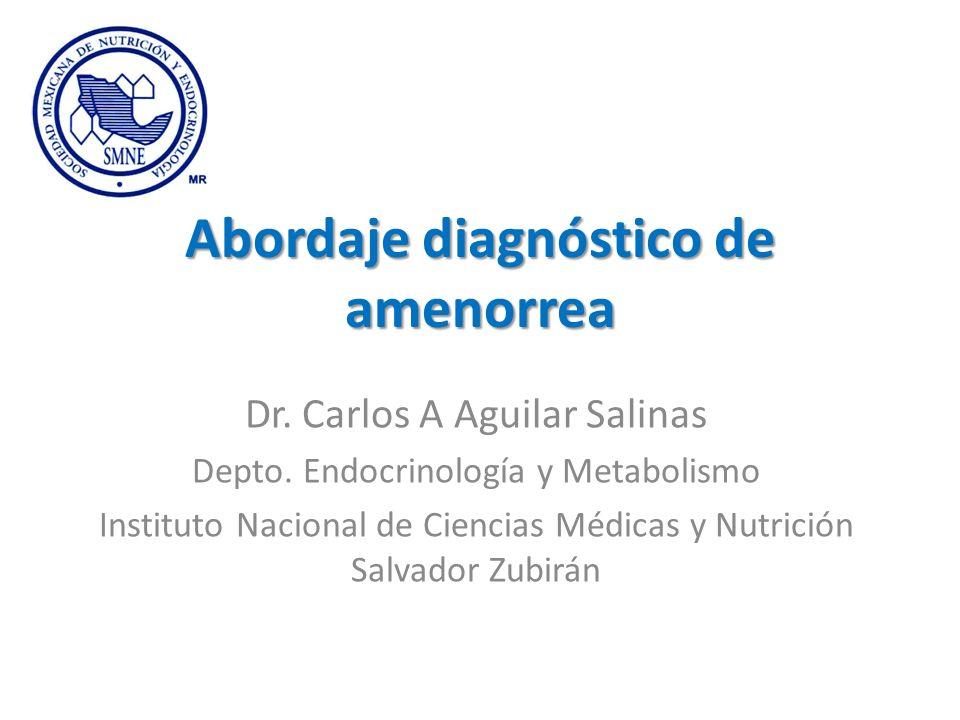 Abordaje diagnóstico de amenorrea Dr. Carlos A Aguilar Salinas Depto. Endocrinología y Metabolismo Instituto Nacional de Ciencias Médicas y Nutrición
