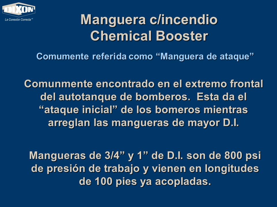 Manguera c/incendio Chemical Booster Comumente referida como Manguera de ataque Comunmente encontrado en el extremo frontal del autotanque de bomberos