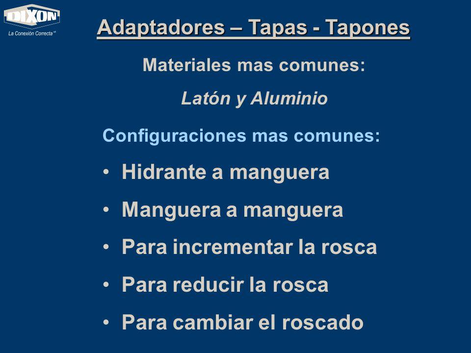 Adaptadores – Tapas - Tapones Materiales mas comunes: Latón y Aluminio Configuraciones mas comunes: Hidrante a manguera Manguera a manguera Para incre