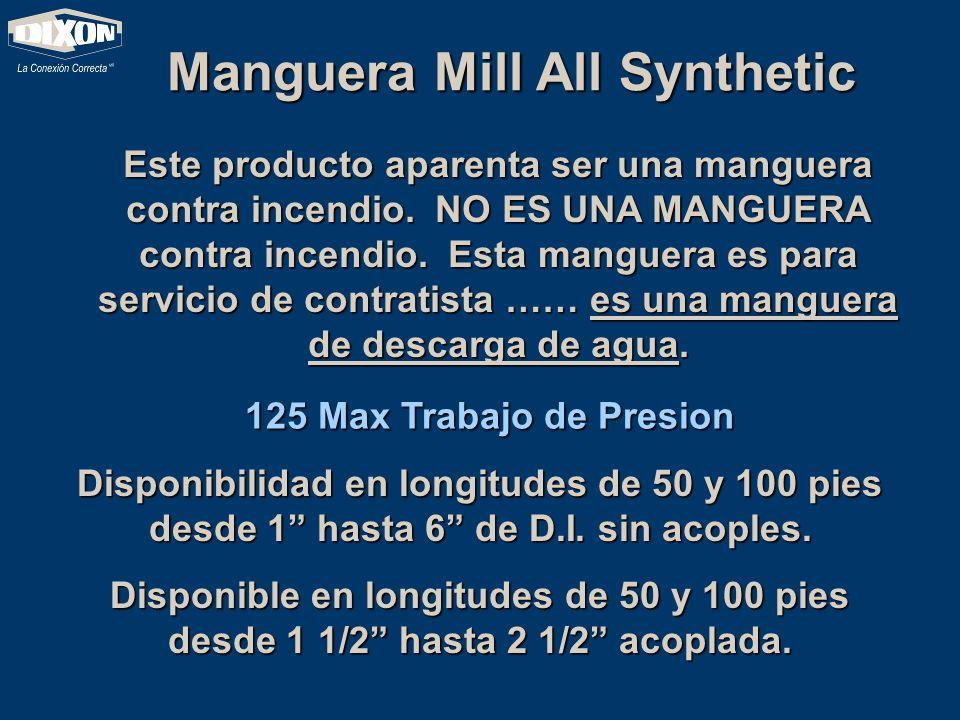 Manguera Mill All Synthetic Este producto aparenta ser una manguera contra incendio. NO ES UNA MANGUERA contra incendio. Esta manguera es para servici