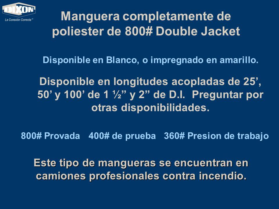 Manguera completamente de poliester de 800# Double Jacket Disponible en Blanco, o impregnado en amarillo. Disponible en longitudes acopladas de 25, 50