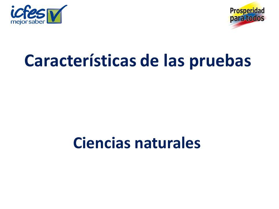 Características de las pruebas Ciencias naturales