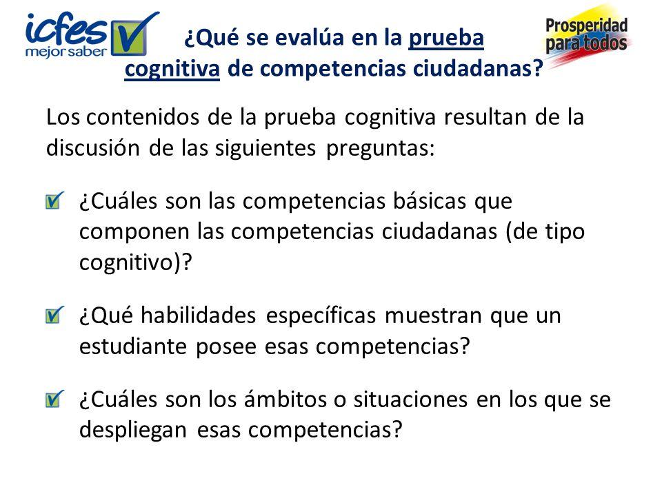 Los contenidos de la prueba cognitiva resultan de la discusión de las siguientes preguntas: ¿Cuáles son las competencias básicas que componen las competencias ciudadanas (de tipo cognitivo).