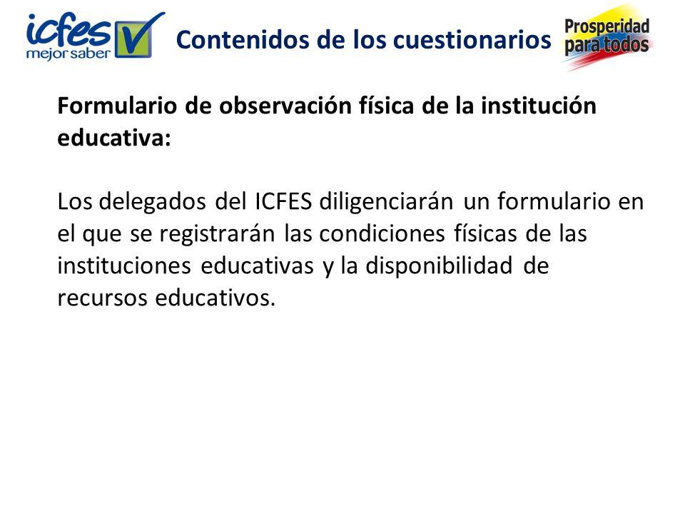 Formulario de observación física de la institución educativa: Los delegados del ICFES diligenciarán un formulario en el que se registrarán las condiciones físicas de las instituciones educativas y la disponibilidad de recursos educativos.