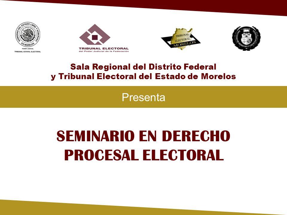 SEMINARIO EN DERECHO PROCESAL ELECTORAL Presenta Sala Regional del Distrito Federal y Tribunal Electoral del Estado de Morelos