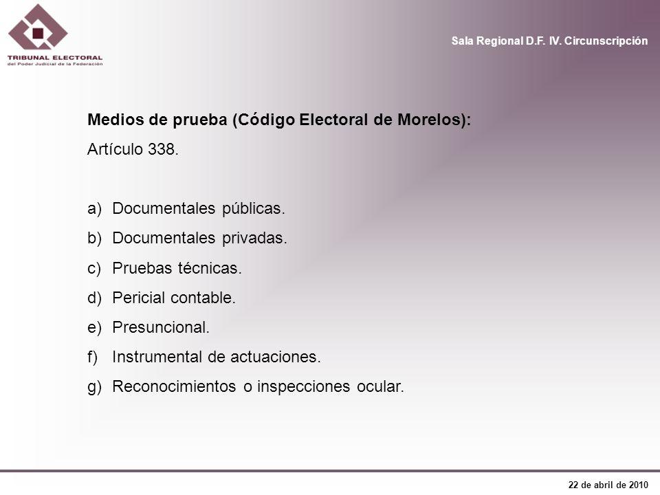 Sala Regional D.F. IV. Circunscripción 22 de abril de 2010 Medios de prueba (Código Electoral de Morelos): Artículo 338. a)Documentales públicas. b)Do