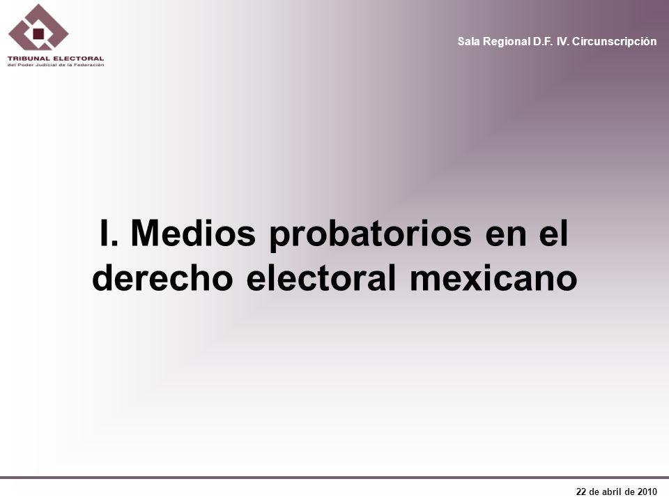 Sala Regional D.F. IV. Circunscripción 22 de abril de 2010 I. Medios probatorios en el derecho electoral mexicano