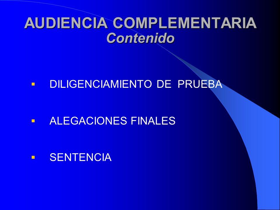 AUDIENCIA COMPLEMENTARIA Contenido DILIGENCIAMIENTO DE PRUEBA ALEGACIONES FINALES SENTENCIA