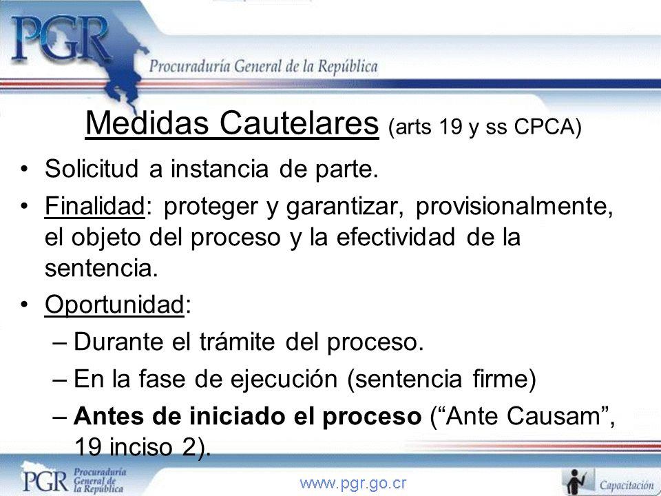 Medidas Cautelares (arts 19 y ss CPCA) Solicitud a instancia de parte. Finalidad: proteger y garantizar, provisionalmente, el objeto del proceso y la