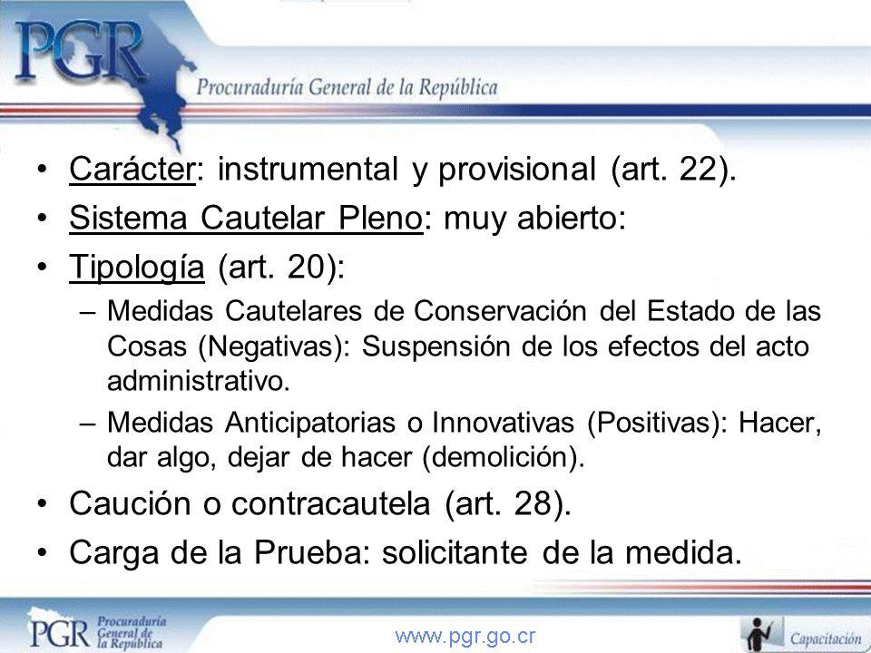 Carácter: instrumental y provisional (art. 22). Sistema Cautelar Pleno: muy abierto: Tipología (art. 20): –Medidas Cautelares de Conservación del Esta