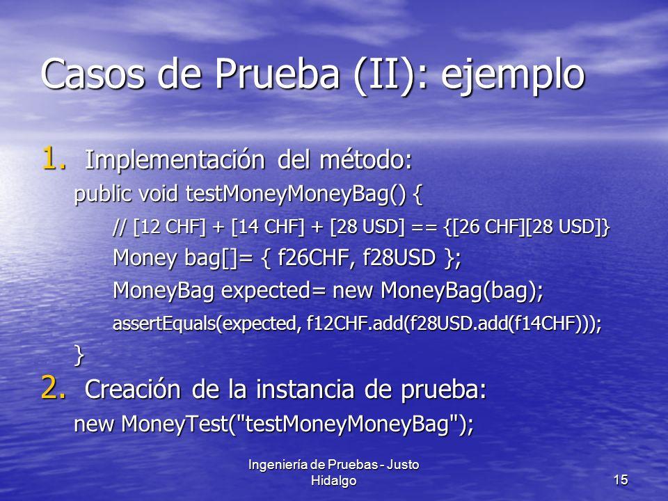Ingeniería de Pruebas - Justo Hidalgo15 Casos de Prueba (II): ejemplo 1. Implementación del método: public void testMoneyMoneyBag() { // [12 CHF] + [1