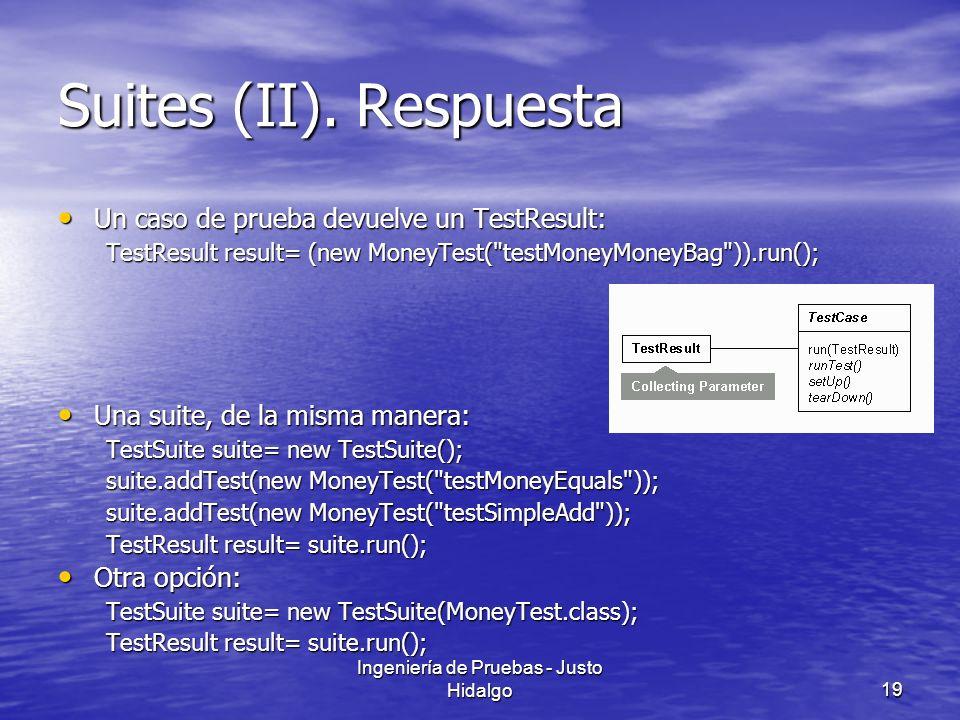 Ingeniería de Pruebas - Justo Hidalgo19 Suites (II). Respuesta Un caso de prueba devuelve un TestResult: Un caso de prueba devuelve un TestResult: Tes