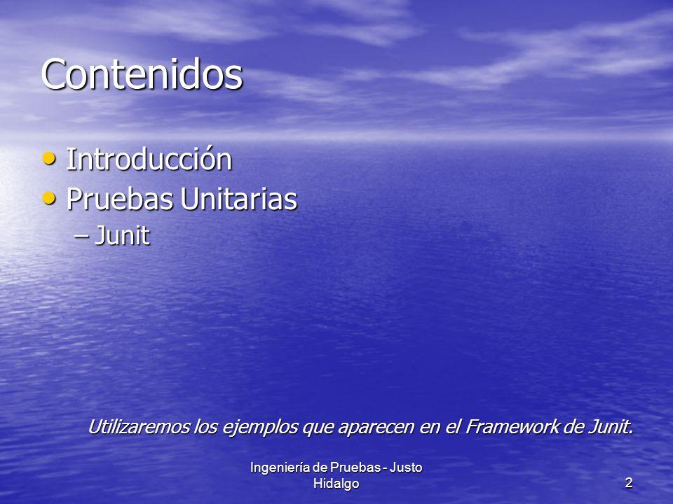 Ingeniería de Pruebas - Justo Hidalgo2 Contenidos Introducción Introducción Pruebas Unitarias Pruebas Unitarias –Junit Utilizaremos los ejemplos que a
