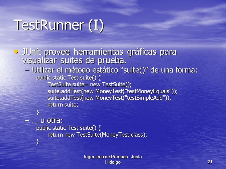 Ingeniería de Pruebas - Justo Hidalgo21 TestRunner (I) JUnit provee herramientas gráficas para visualizar suites de prueba. JUnit provee herramientas