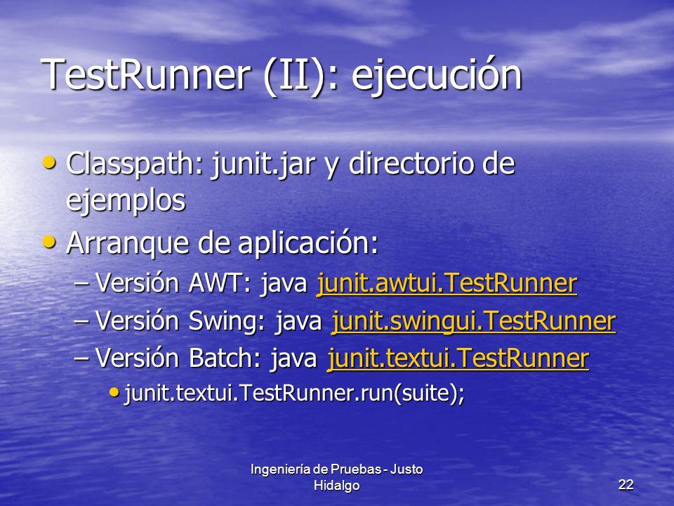 Ingeniería de Pruebas - Justo Hidalgo22 TestRunner (II): ejecución Classpath: junit.jar y directorio de ejemplos Classpath: junit.jar y directorio de