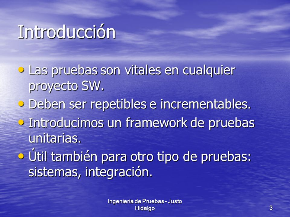 Ingeniería de Pruebas - Justo Hidalgo4 Pruebas Unitarias Durante el flujo de implementación de cualquier iteración de cualquier fase: PRUEBAS UNITARIAS Durante el flujo de implementación de cualquier iteración de cualquier fase: PRUEBAS UNITARIAS 1.Utilización del main() 2.Utilización de un Framework de Pruebas