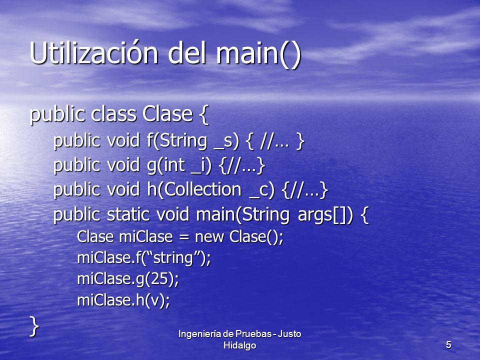 Ingeniería de Pruebas - Justo Hidalgo5 Utilización del main() public class Clase { public void f(String _s) { //… } public void g(int _i) {//…} public