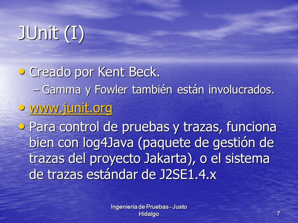 Ingeniería de Pruebas - Justo Hidalgo7 JUnit (I) Creado por Kent Beck. Creado por Kent Beck. –Gamma y Fowler también están involucrados. www.junit.org