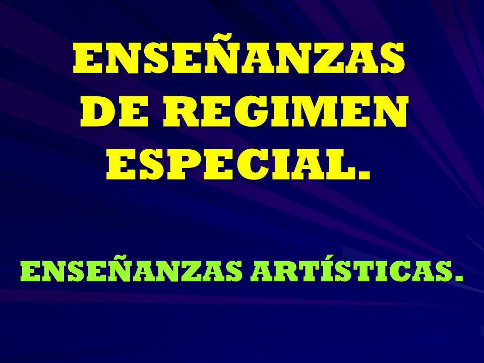 ENSEÑANZAS DE REGIMEN ESPECIAL. ENSEÑANZAS ARTÍSTICAS.