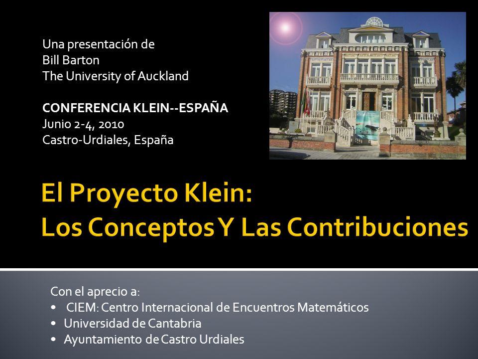 Una presentación de Bill Barton The University of Auckland CONFERENCIA KLEIN--ESPAÑA Junio 2-4, 2010 Castro-Urdiales, España Con el aprecio a: CIEM: C