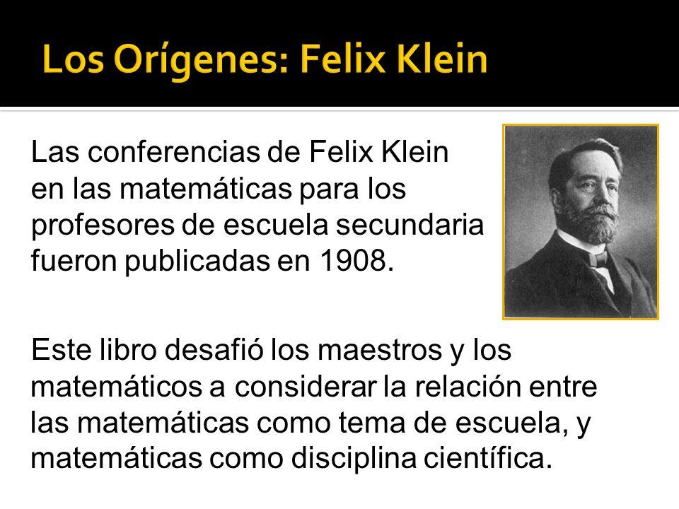 Las conferencias de Felix Klein en las matemáticas para los profesores de escuela secundaria fueron publicadas en 1908.