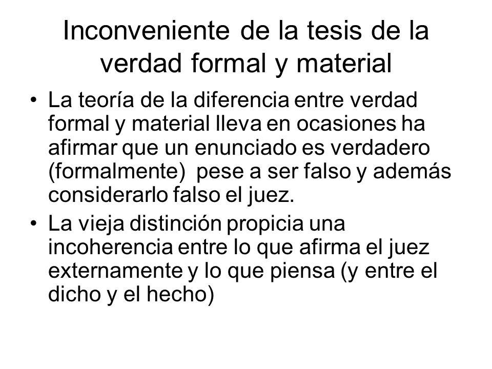 Inconveniente de la tesis de la verdad formal y material La teoría de la diferencia entre verdad formal y material lleva en ocasiones ha afirmar que u