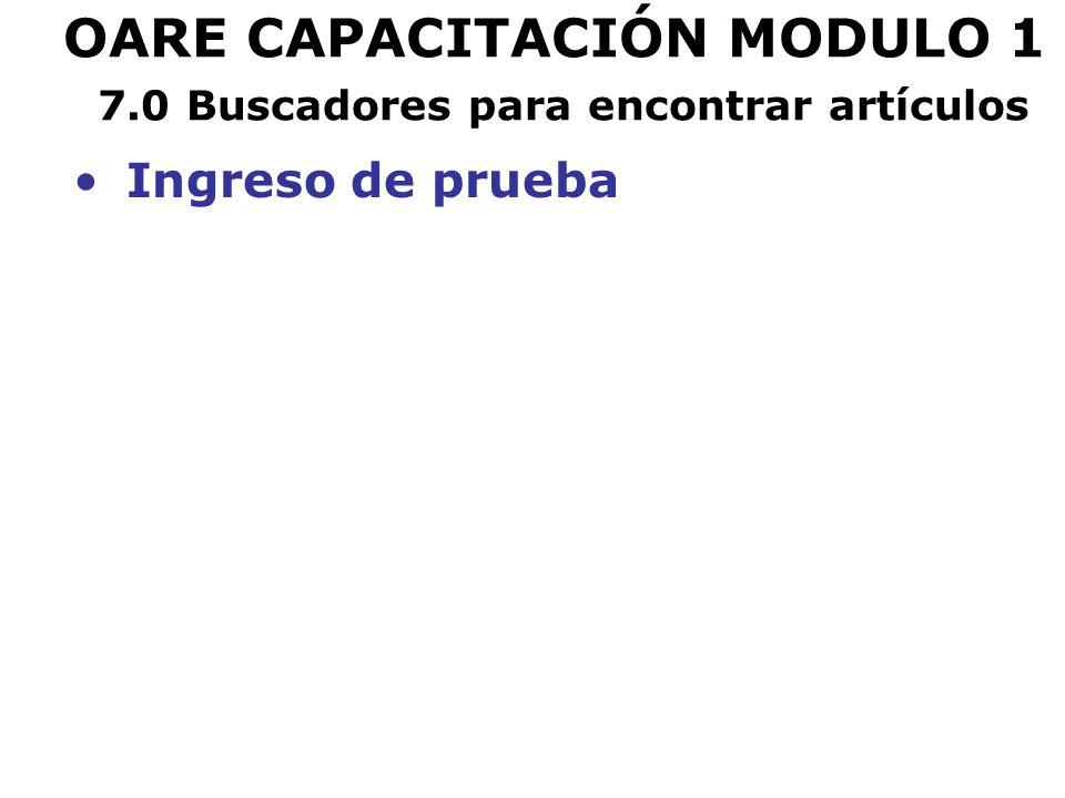 OARE CAPACITACIÓN MODULO 1 7.0 Buscadores para encontrar artículos Ingreso de prueba