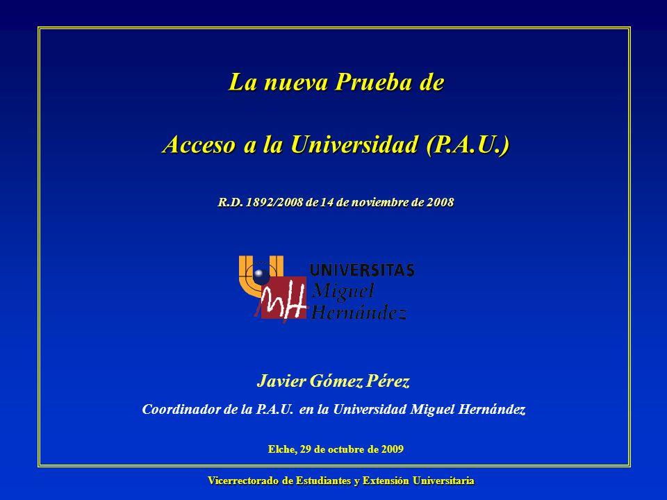 Índice de Contenidos 1.- Objetivos de la Prueba de Acceso a la Universidad (P.A.U.) La nueva Prueba de Acceso a la Universidad 2.- Estructura de la nueva prueba de acceso 3.- Condiciones para la superación de la prueba de acceso 4.- Nota de admisión a la Universidad (enseñanzas de grado) 5.- Reclamación / revisión de las calificaciones Índice de contenidos 6.- Entrada en vigor