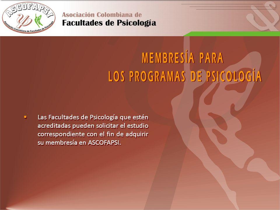Las Facultades de Psicología que estén acreditadas pueden solicitar el estudio correspondiente con el fin de adquirir su membresía en ASCOFAPSI.