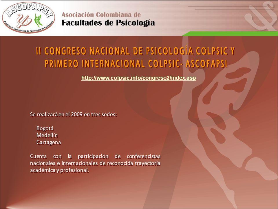 http://www.colpsic.info/congreso2/index.asp Se realizará en el 2009 en tres sedes: Bogotá Medellín Cartagena Cuenta con la participación de conferenci