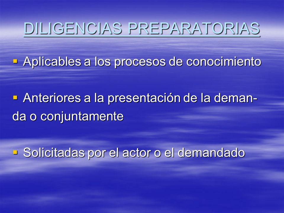DILIGENCIAS PREPARATORIAS Aplicables a los procesos de conocimiento Aplicables a los procesos de conocimiento Anteriores a la presentación de la deman