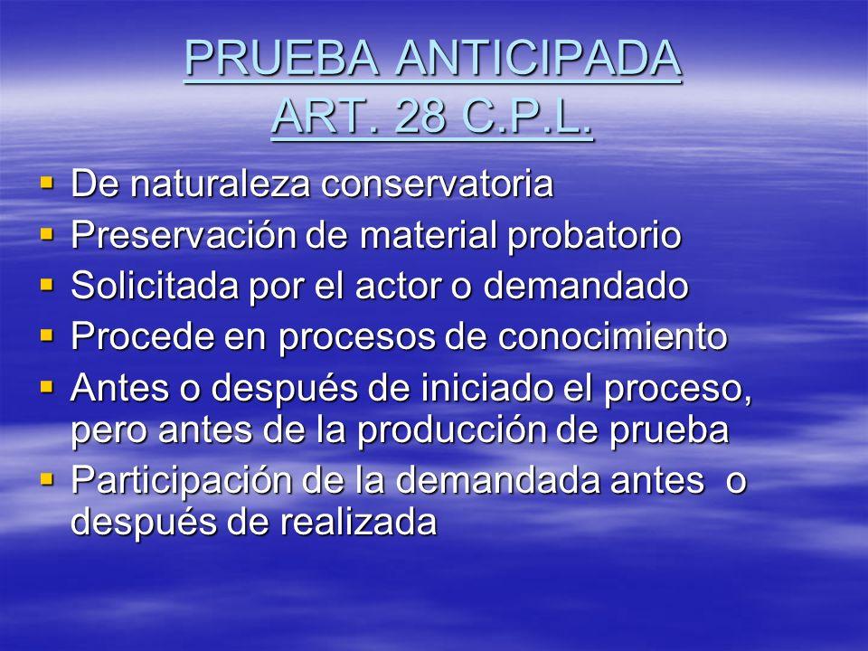 PRUEBA ANTICIPADA ART. 28 C.P.L. De naturaleza conservatoria De naturaleza conservatoria Preservación de material probatorio Preservación de material