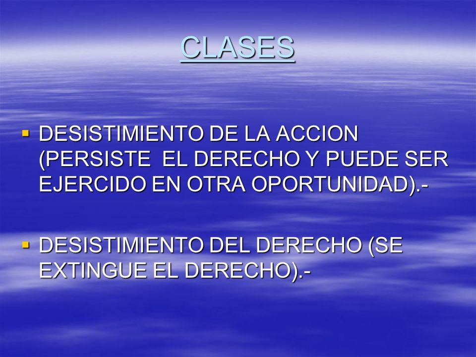 CLASES DESISTIMIENTO DE LA ACCION (PERSISTE EL DERECHO Y PUEDE SER EJERCIDO EN OTRA OPORTUNIDAD).- DESISTIMIENTO DE LA ACCION (PERSISTE EL DERECHO Y P