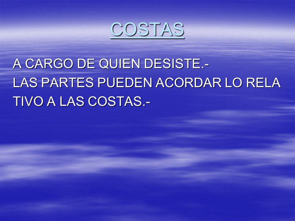 COSTAS A CARGO DE QUIEN DESISTE.- LAS PARTES PUEDEN ACORDAR LO RELA TIVO A LAS COSTAS.-